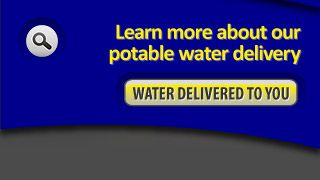 Learn more about our potable water delivery - Water Delivered to You